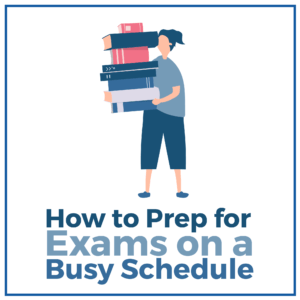 How to Prep for Exams on a Busy Schedule